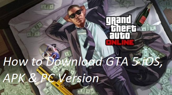 How to Download GTA 5 iOS, APK & PC Version